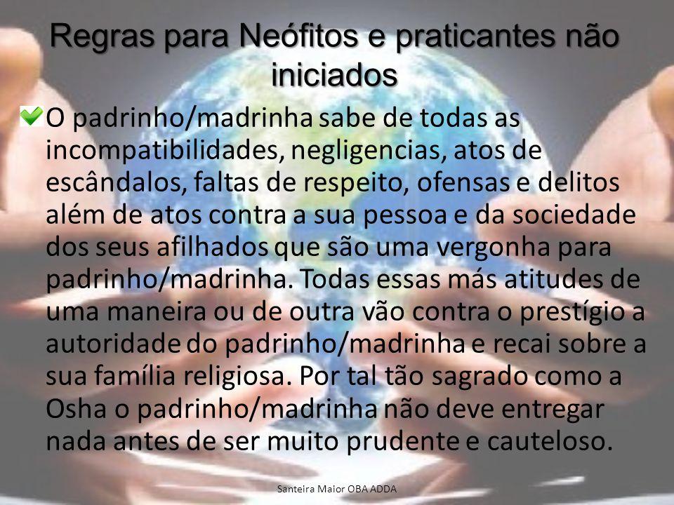 Regras para Neófitos e praticantes não iniciados O padrinho/madrinha sabe de todas as incompatibilidades, negligencias, atos de escândalos, faltas de
