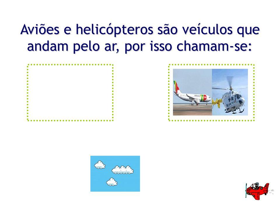 Aviões e helicópteros são veículos que andam pelo ar, por isso chamam-se:
