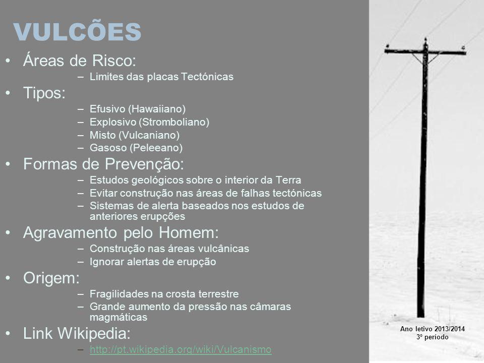 VULCÕES Áreas de Risco: –Limites das placas Tectónicas Tipos: –Efusivo (Hawaiiano) –Explosivo (Stromboliano) –Misto (Vulcaniano) –Gasoso (Peleeano) Fo