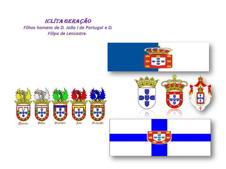 ICLÍTA GERAÇÃO Filhos homens de D. João I de Portugal e D. Filipa de Lencastre.