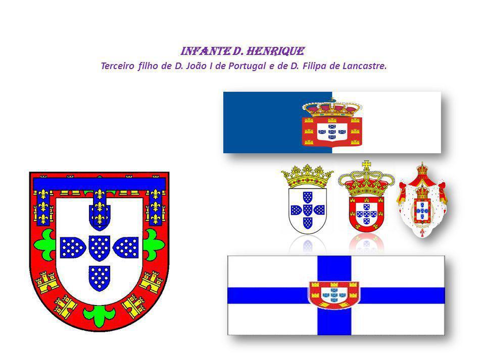 Infante D. Henrique Terceiro filho de D. João I de Portugal e de D. Filipa de Lancastre.