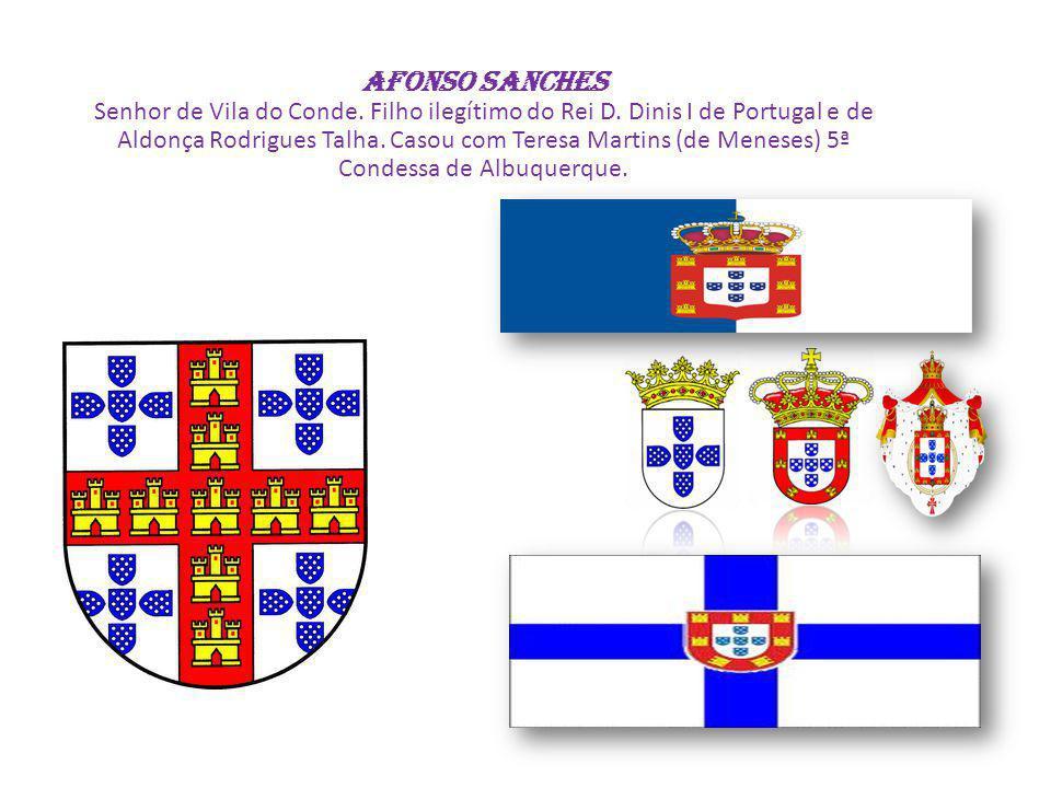 AFONSO SANCHES Senhor de Vila do Conde. Filho ilegítimo do Rei D. Dinis I de Portugal e de Aldonça Rodrigues Talha. Casou com Teresa Martins (de Menes