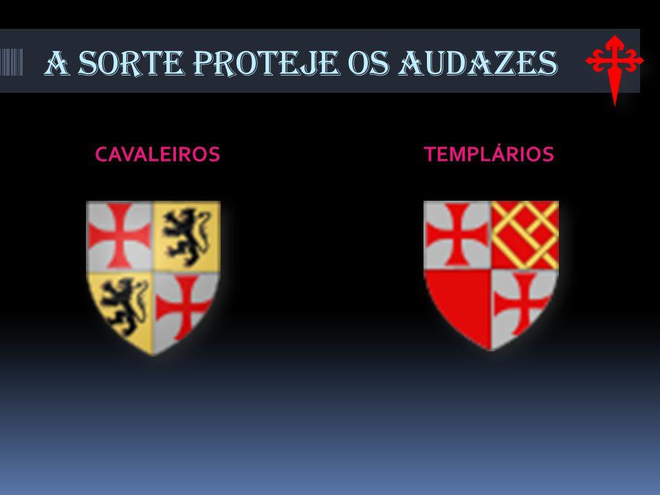 A SORTE PROTEJE OS AUDAZES CAVALEIROS TEMPLÁRIOS