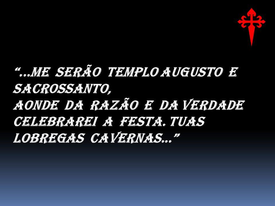 ...Me serão templo augusto e sacrossanto, Aonde da Razão e da Verdade Celebrarei a festa.
