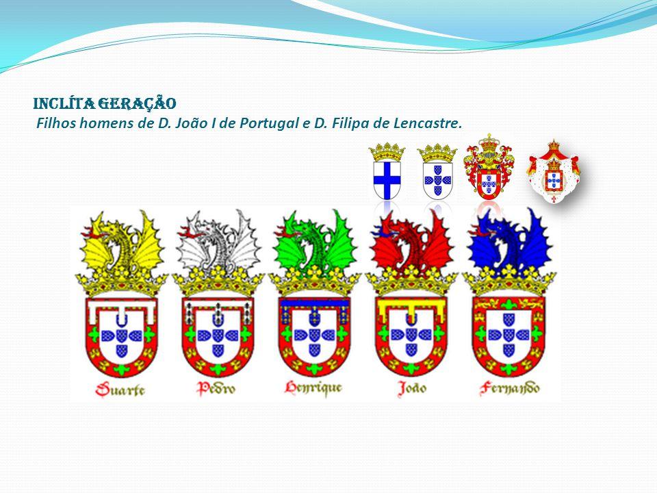 Inclíta geração Filhos homens de D. João I de Portugal e D. Filipa de Lencastre.
