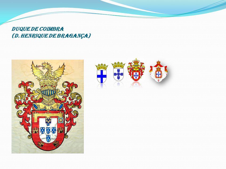 DUQUE DE COIMBRA (D. Henrique de Bragança)