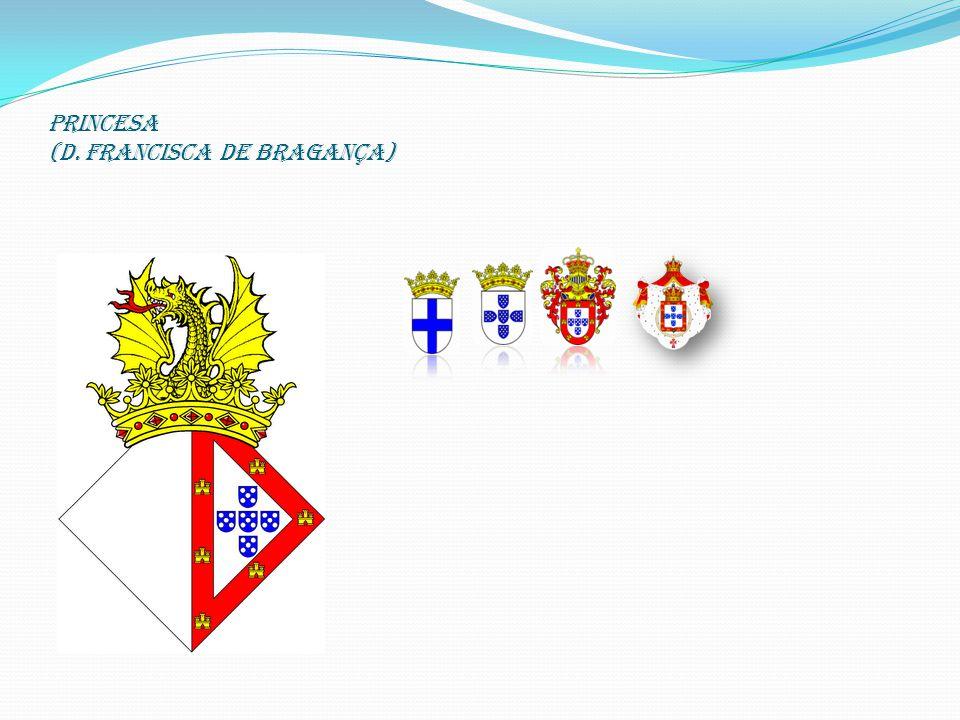 PRINCESA (D. Francisca de Bragança)