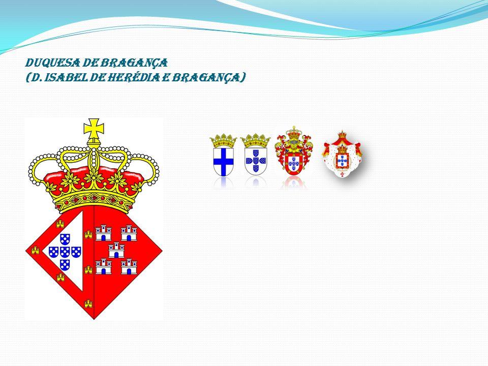 DUQUESA DE BRAGANÇA (D. Isabel de Herédia e Bragança)