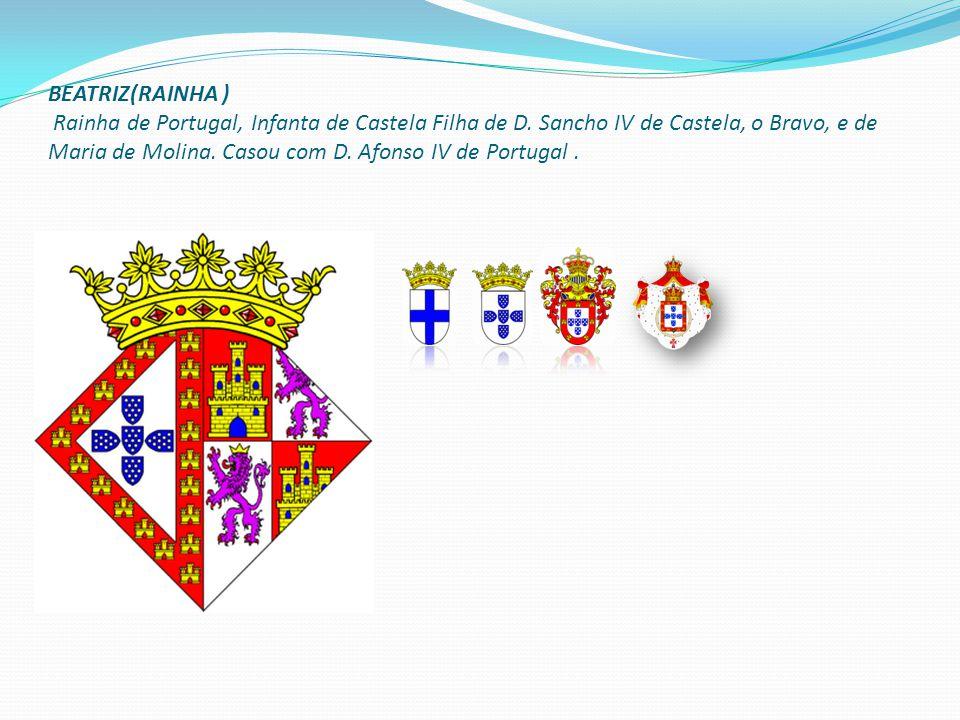 BEATRIZ(RAINHA ) Rainha de Portugal, Infanta de Castela Filha de D.