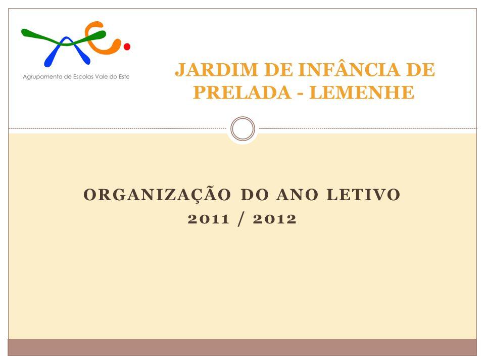 JARDIM DE INFÂNCIA DE PRELADA - LEMENHE ORGANIZAÇÃO DO ANO LETIVO 2011 / 2012