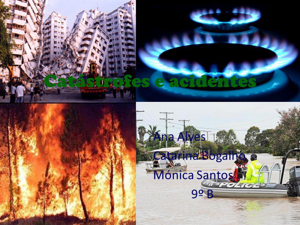 Catástrofes e acidentes Ana Alves Catarina Bogalho Mónica Santos 9º B