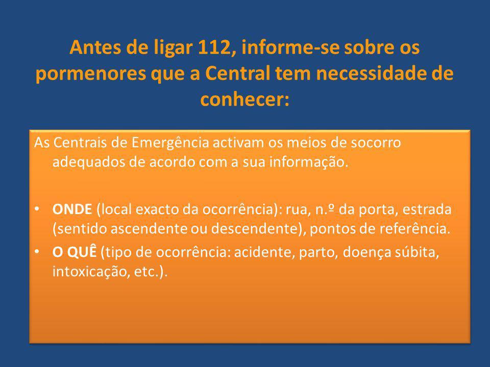 Antes de ligar 112, informe-se sobre os pormenores que a Central tem necessidade de conhecer: As Centrais de Emergência activam os meios de socorro ad