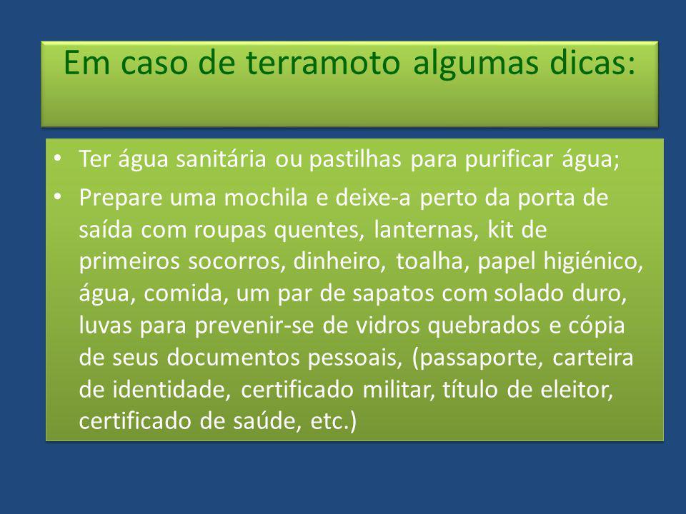 Em caso de terramoto algumas dicas: Ter água sanitária ou pastilhas para purificar água; Prepare uma mochila e deixe-a perto da porta de saída com rou