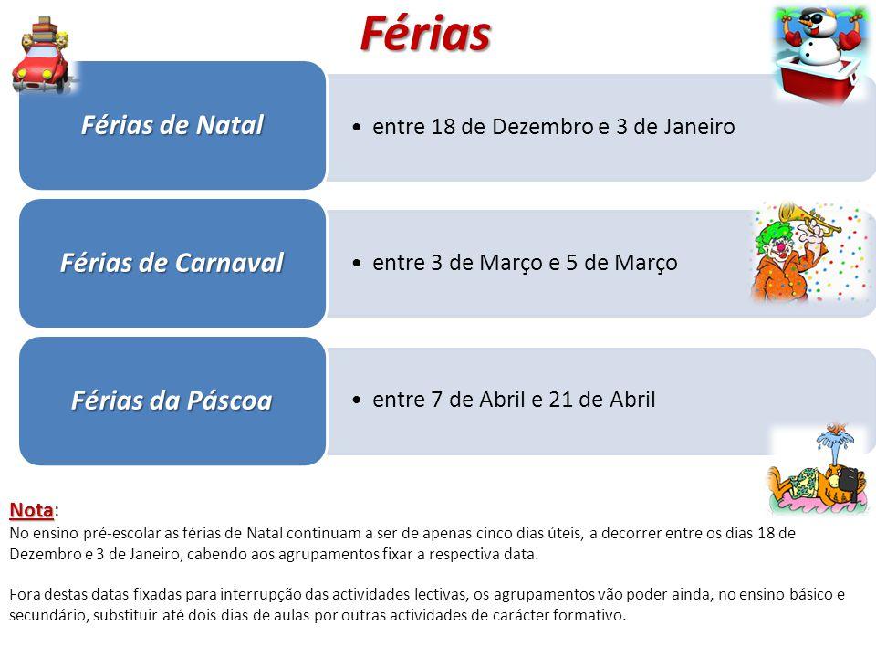 Férias entre 18 de Dezembro e 3 de Janeiro Férias de Natal entre 3 de Março e 5 de Março Férias de Carnaval entre 7 de Abril e 21 de Abril Férias da P