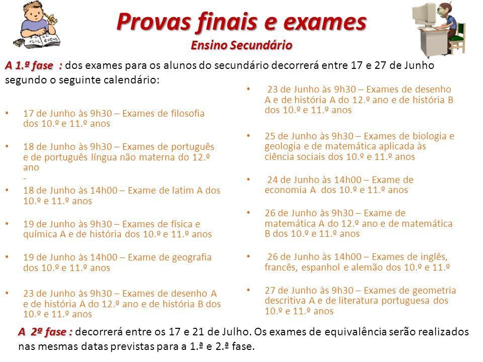 1.º e 2.º ciclo do ensino básico A 1.ª fase A 1.ª fase de provas finais decorrerá entre os dias 19 de Maio de 18 Junho, com a seguinte calendarização: 19 de Maio às 9h30 – Prova de português do 4.º ano 19 de Maio às 14h00 – Prova de português do 6.º ano 21 de Maio às 9h30 – Prova de matemática do 4.º ano 21 de Maio às 14h00 – Prova de matemática do 6.º ano 18 de Junho às 9h30 – Prova de português língua não materna 9 de Julho às 9h30 – Prova de português do 4.º e do 6.º ano 14 de Julho às 9h30 – Prova de matemática do 4.º e 6.º ano 17 de Julho às 9h30 – Prova de português língua não materna Na 2.ª fase Na 2.ª fase será respeitado o seguinte calendário: Nota Nota: As provas de equivalência serão realizadas a 12 e a 21 de Maio, decorrendo a 2.ª fase entre os dias 7 e 14 de Julho