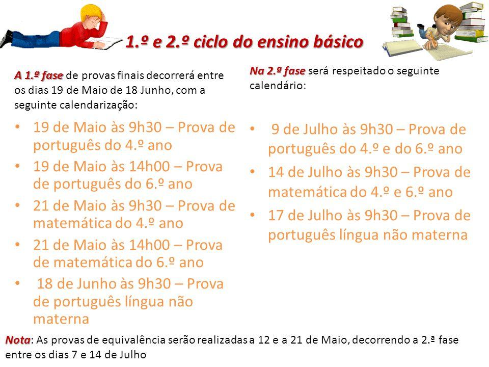 3.º ciclo do ensino básico As provas do 9.º ano terão lugar nas seguintes datas: 17 de Junho às 9h30 – Prova de português 18 de Junho às 9h30 – Prova de português língua não materna 23 de Junho às 9h30 – Prova de matemática 1.ª chamada 25 de Junho às 9h30 – Prova de português 27 de Junho às 9h30 – Prova de matemática 17 de Julho às 9h30 – Prova de português língua não materna 2.ª chamada Nota : Nota : A 1.ª fase das provas de equivalência terá lugar entre 16 e 24 de Junho e a 2.ª fase entre os dias 1 a 5 de Setembro.