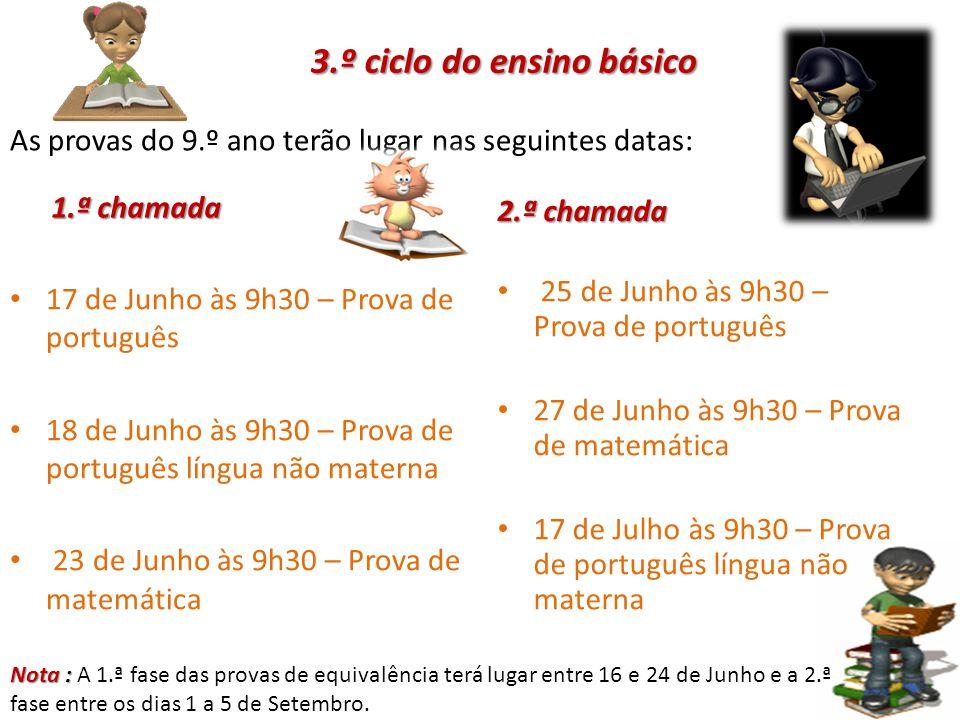 3.º ciclo do ensino básico As provas do 9.º ano terão lugar nas seguintes datas: 17 de Junho às 9h30 – Prova de português 18 de Junho às 9h30 – Prova