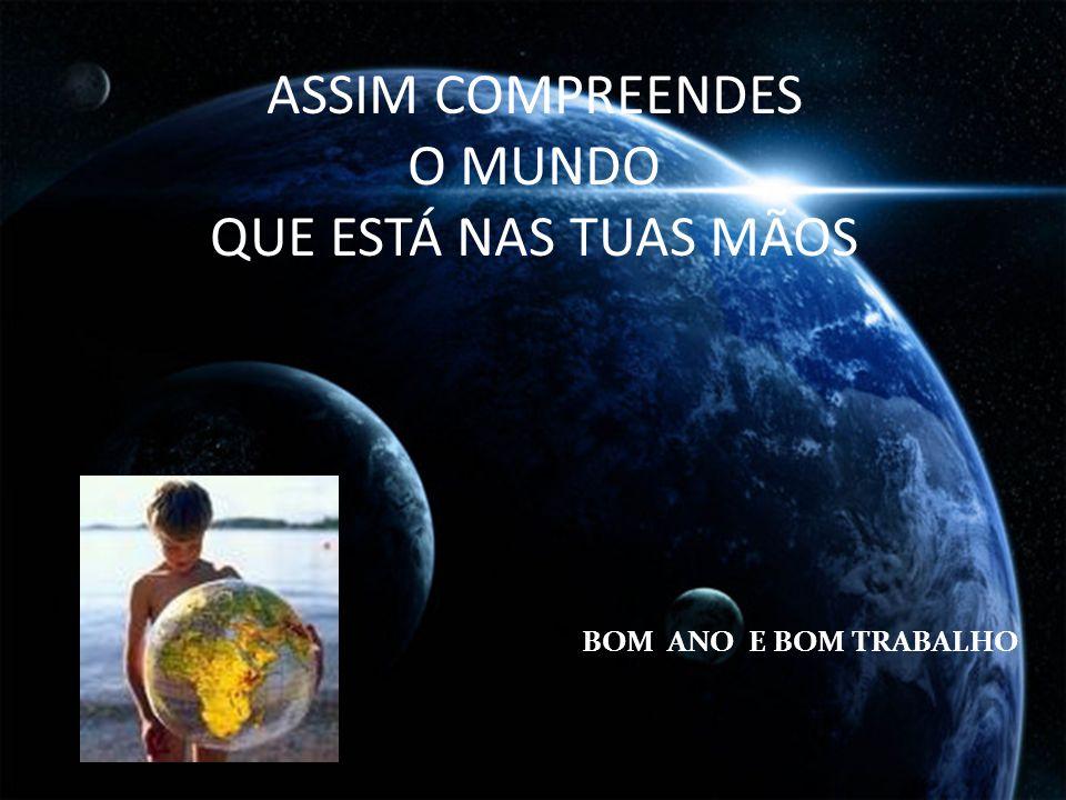 ASSIM COMPREENDES O MUNDO QUE ESTÁ NAS TUAS MÃOS BOM ANO E BOM TRABALHO