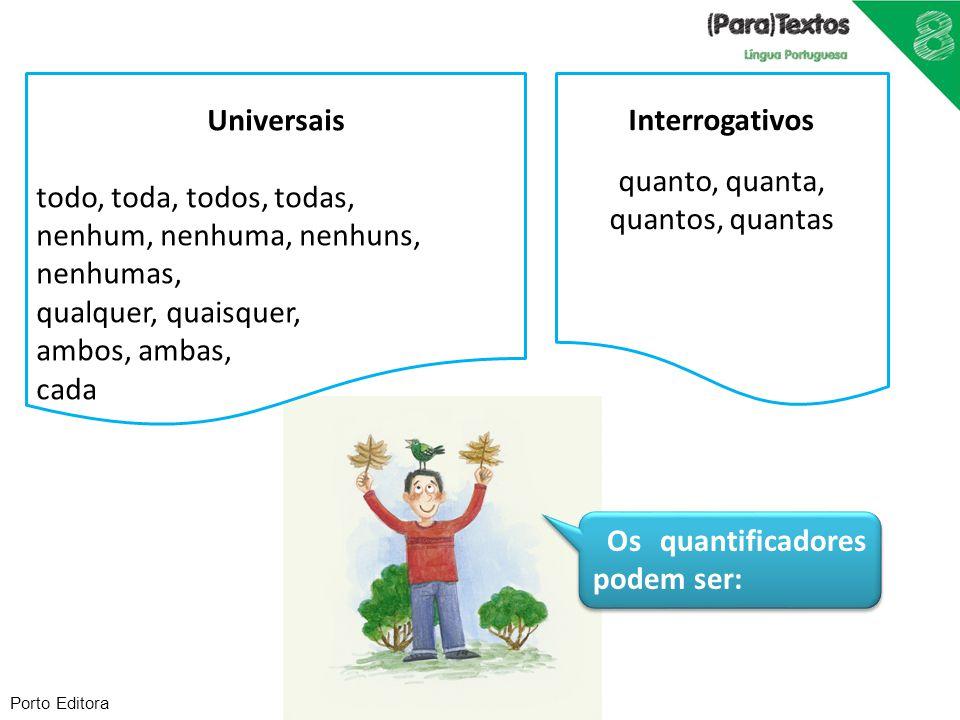 Porto Editora Os quantificadores podem ser: Universais todo, toda, todos, todas, nenhum, nenhuma, nenhuns, nenhumas, qualquer, quaisquer, ambos, ambas