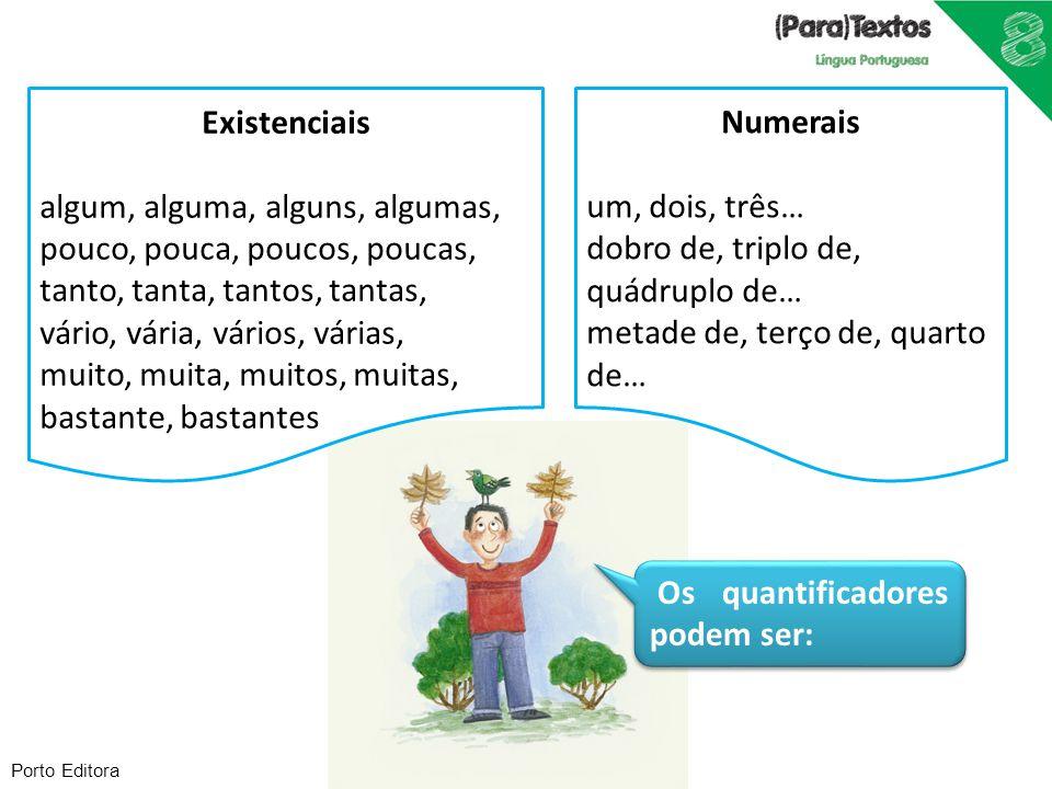 Porto Editora Numerais um, dois, três… dobro de, triplo de, quádruplo de… metade de, terço de, quarto de… Existenciais algum, alguma, alguns, algumas,