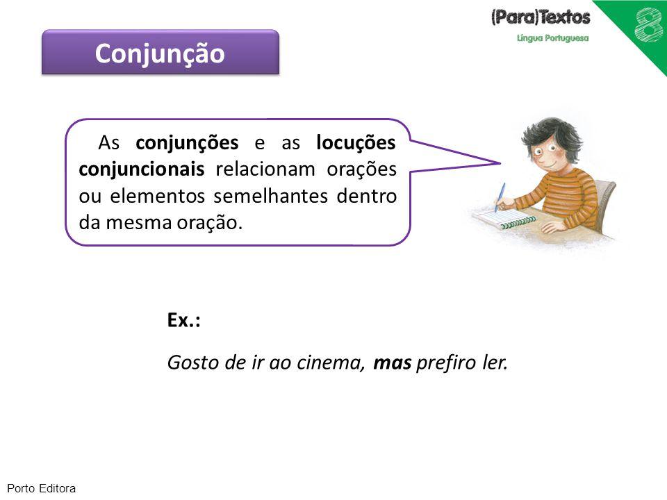 Porto Editora Ex.: Gosto de ir ao cinema, mas prefiro ler. As conjunções e as locuções conjuncionais relacionam orações ou elementos semelhantes dentr