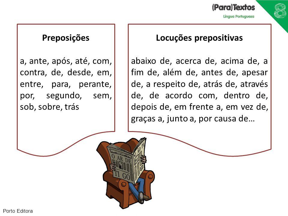 Porto Editora Preposições a, ante, após, até, com, contra, de, desde, em, entre, para, perante, por, segundo, sem, sob, sobre, trás Locuções prepositi