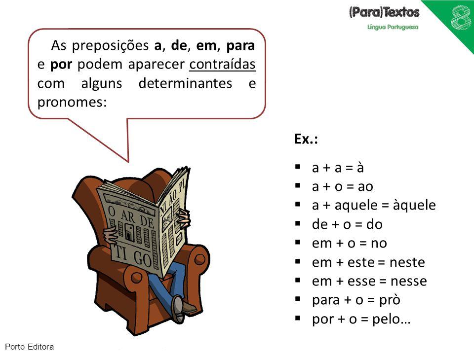 Porto Editora As preposições a, de, em, para e por podem aparecer contraídas com alguns determinantes e pronomes: Ex.: a + a = à a + o = ao a + aquele