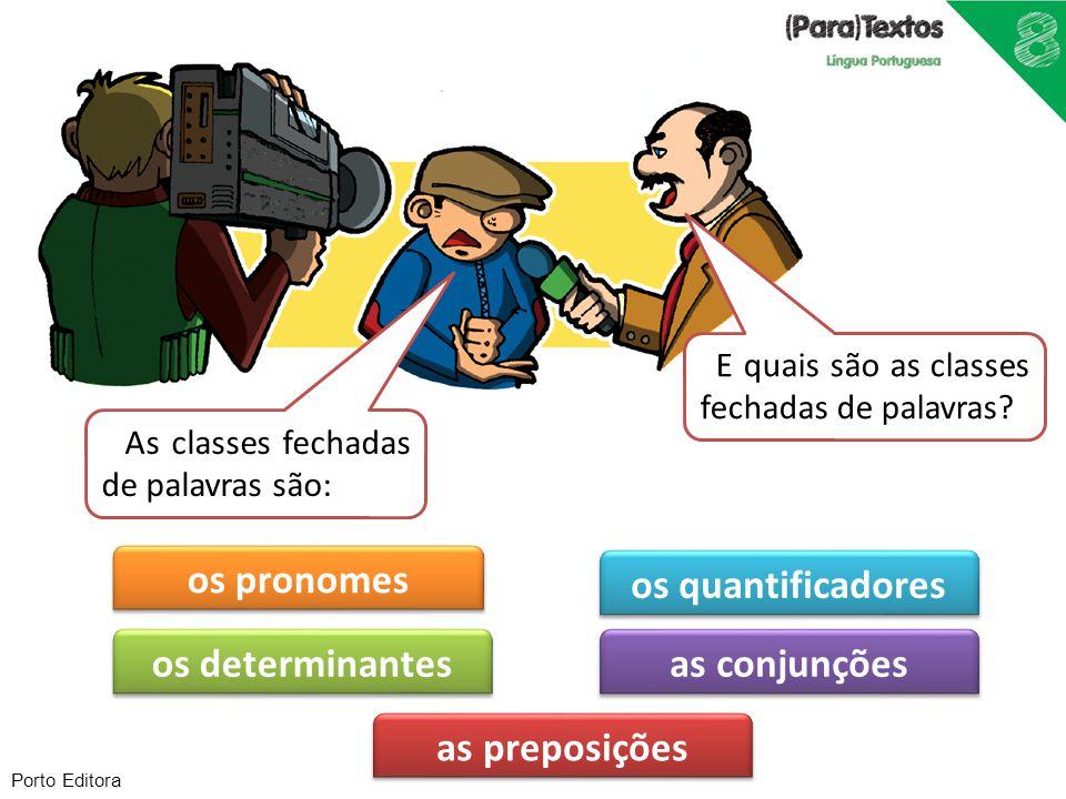 Porto Editora as preposições as conjunções os quantificadores os determinantes os pronomes As classes fechadas de palavras são: E quais são as classes