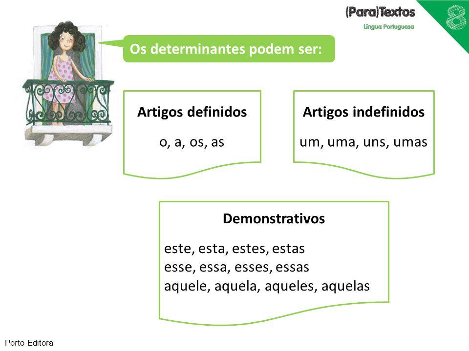 Porto Editora Os determinantes podem ser: Artigos definidos o, a, os, as Demonstrativos este, esta, estes, estas esse, essa, esses, essas aquele, aque