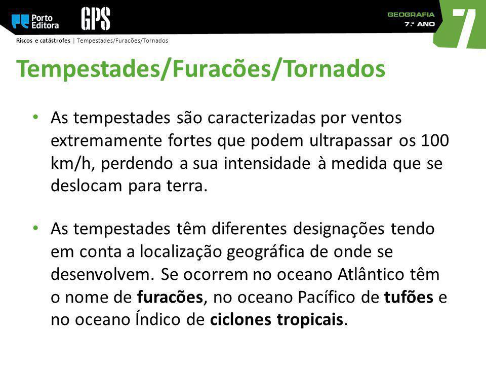 Riscos e catástrofes | Tempestades/Furacões/Tornados As tempestades são caracterizadas por ventos extremamente fortes que podem ultrapassar os 100 km/