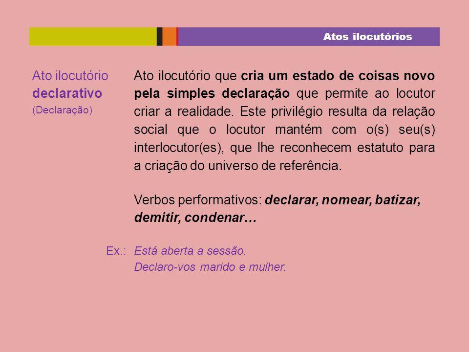 Ato ilocutório declarativo assertivo (Declaração assertiva) Reúne os objetivos ilocutórios de asserções e de declarações.
