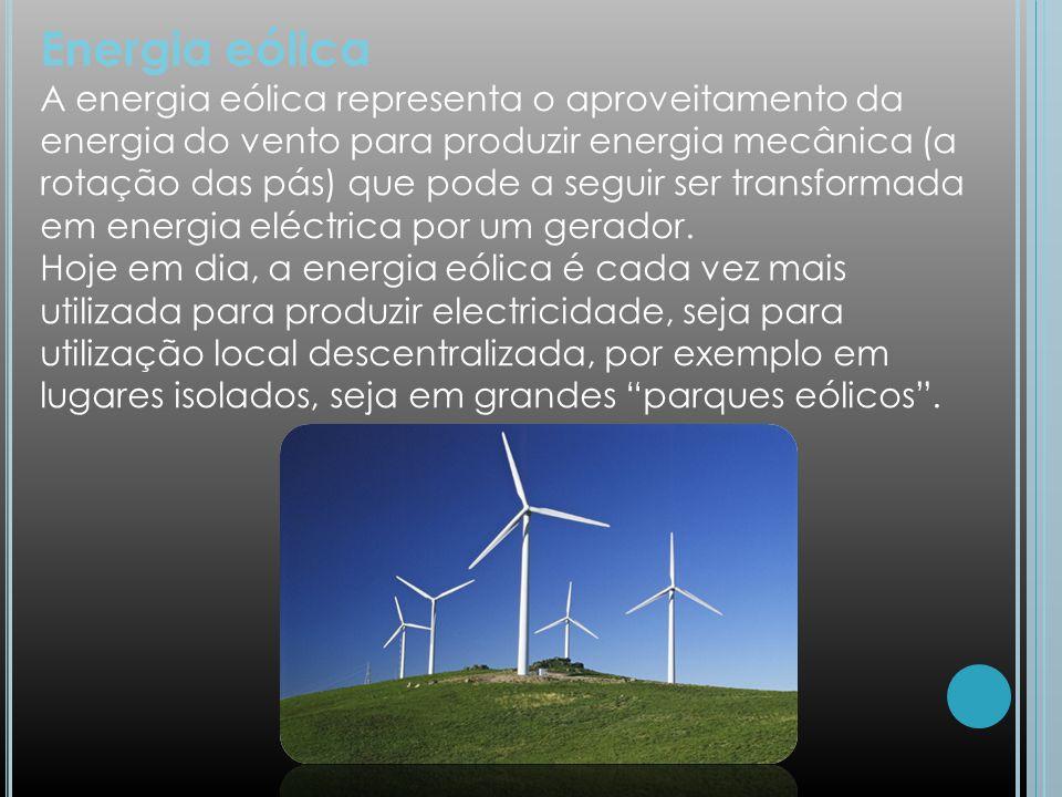 Energia eólica A energia eólica representa o aproveitamento da energia do vento para produzir energia mecânica (a rotação das pás) que pode a seguir s