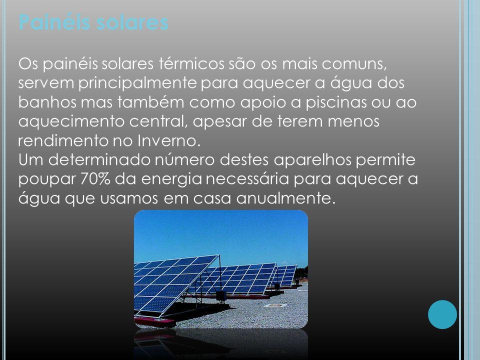 Painéis solares Os painéis solares térmicos são os mais comuns, servem principalmente para aquecer a água dos banhos mas também como apoio a piscinas