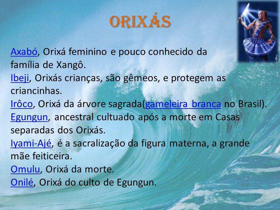 Orixás AxabóAxabó, Orixá feminino e pouco conhecido da família de Xangô. IbejiIbeji, Orixás crianças, são gêmeos, e protegem as criancinhas. IrôcoIrôc
