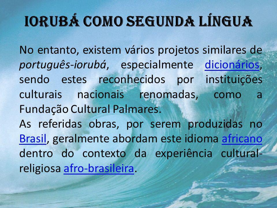 IORUBÁ COMO SEGUNDA LÍNGUA No entanto, existem vários projetos similares de português-iorubá, especialmente dicionários, sendo estes reconhecidos por