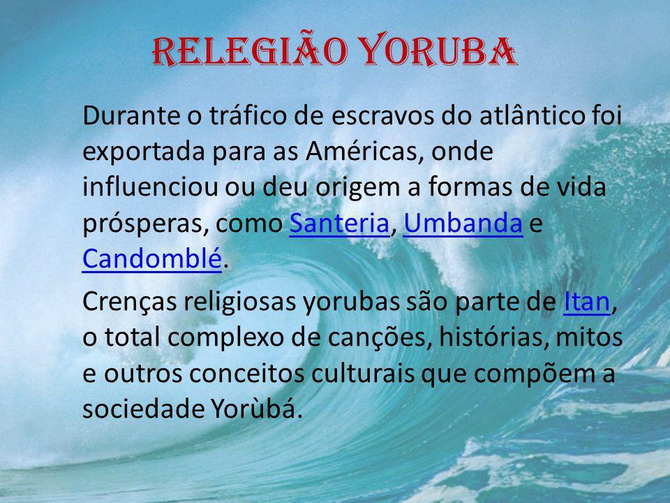 RELEGIÃO YORUBA Entende-se por religião yoruba a religião do povo yoruba que tem uma forte relação entre os mundos sobrenatural (Orun céu) e o natural (Aiye terra), que se complementam entre si.yorubaOrunAiye É uma religião monoteísta onde o único Deus é Olodumare também chamado de Olorun.monoteístaOlodumare Olorun