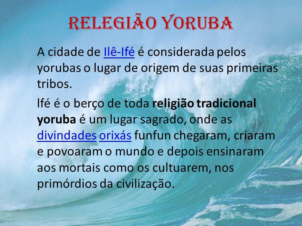 RELEGIÃO YORUBA A semana yoruba era de quatro dias, cada dia correspondia a um elemento da natureza, chamada ossé, é dedicado a uma divindade (Ojô Awô, Ojô Ogum, Ojô Xangô, Ojô Obatalá).