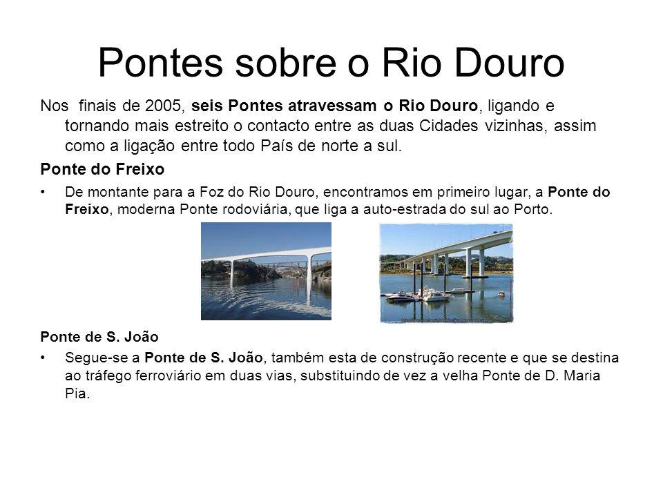 Pontes sobre o Rio Douro Nos finais de 2005, seis Pontes atravessam o Rio Douro, ligando e tornando mais estreito o contacto entre as duas Cidades viz
