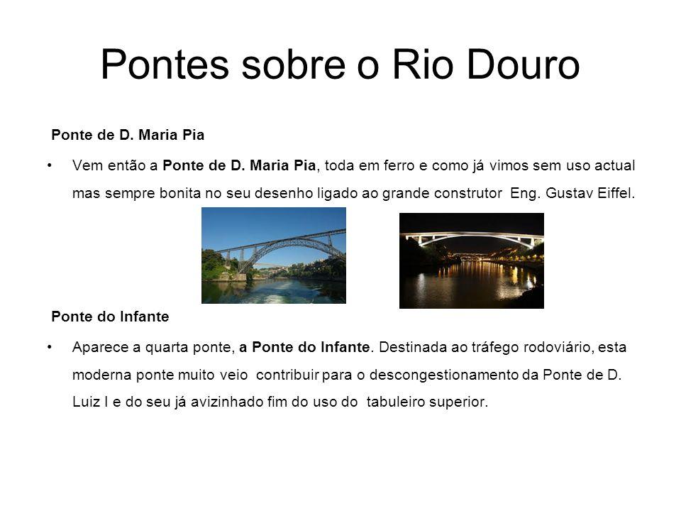 Pontes sobre o Rio Douro Ponte de D. Maria Pia Vem então a Ponte de D. Maria Pia, toda em ferro e como já vimos sem uso actual mas sempre bonita no se