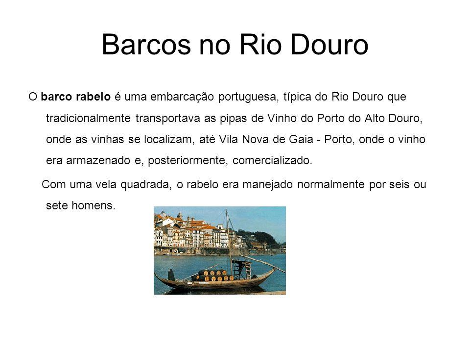 Barcos no Rio Douro O barco rabelo é uma embarcação portuguesa, típica do Rio Douro que tradicionalmente transportava as pipas de Vinho do Porto do Al