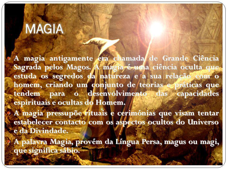 A magia antigamente era chamada de Grande Ciência Sagrada pelos Magos. A magia é uma ciência oculta que estuda os segredos da natureza e a sua relação