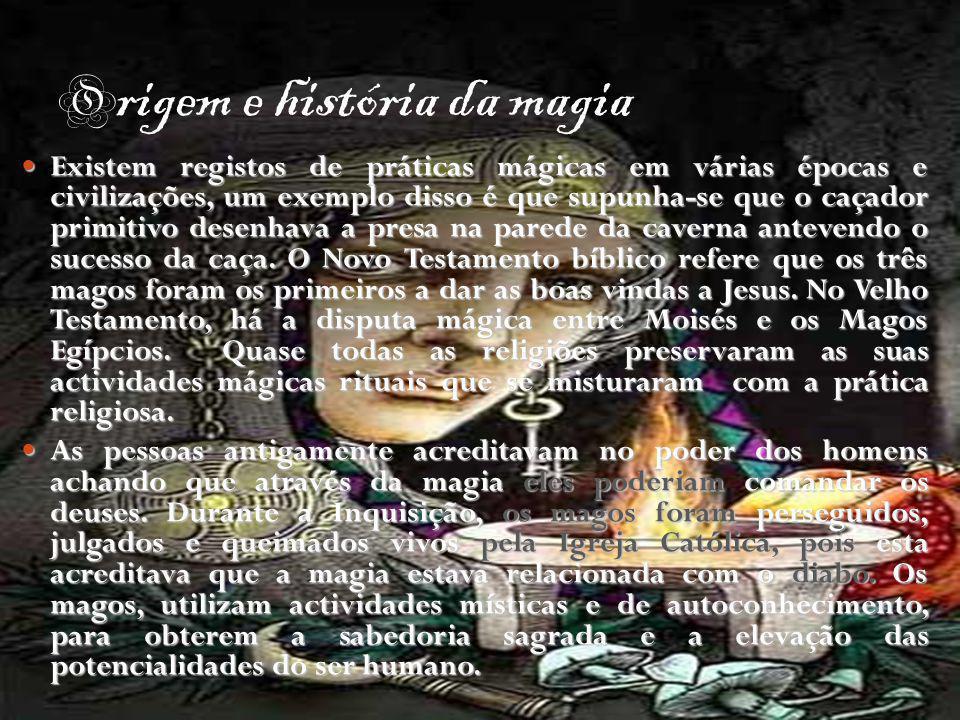 O rigem e história da magia Existem registos de práticas mágicas em várias épocas e civilizações, um exemplo disso é que supunha-se que o caçador prim