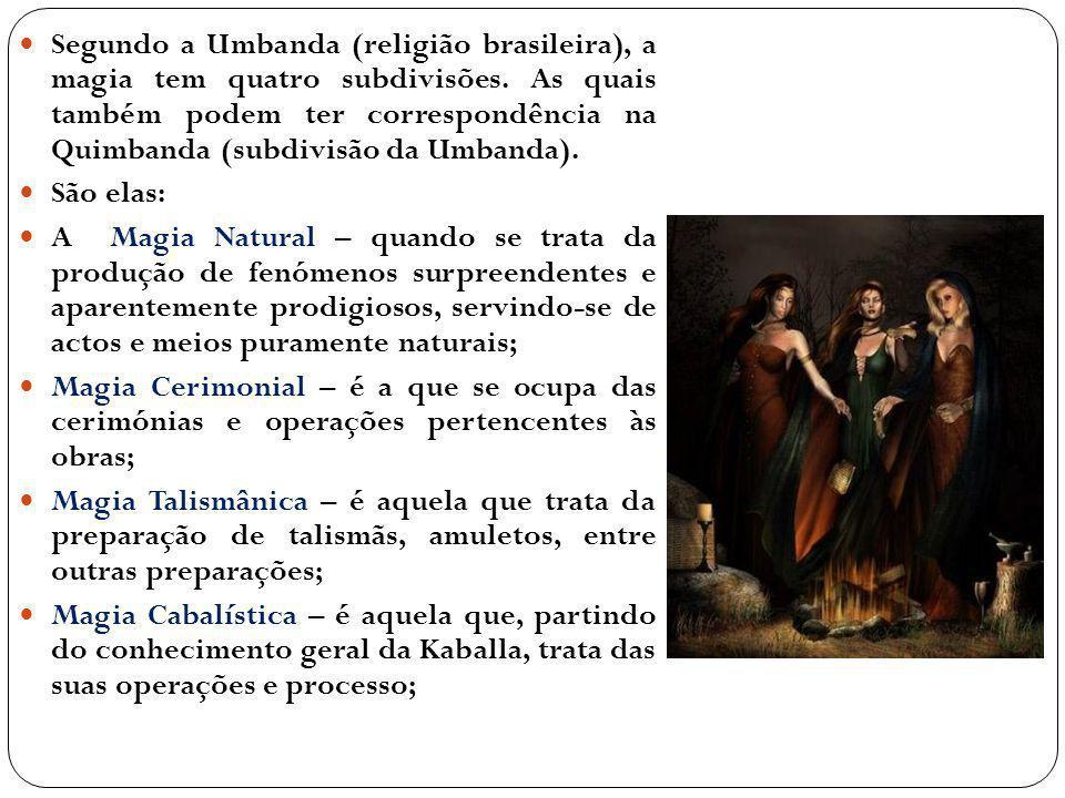 Segundo a Umbanda (religião brasileira), a magia tem quatro subdivisões. As quais também podem ter correspondência na Quimbanda (subdivisão da Umbanda