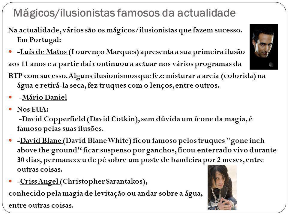 Mágicos/ilusionistas famosos da actualidade Na actualidade, vários são os mágicos/ilusionistas que fazem sucesso. Em Portugal: -Luís de Matos (Lourenç