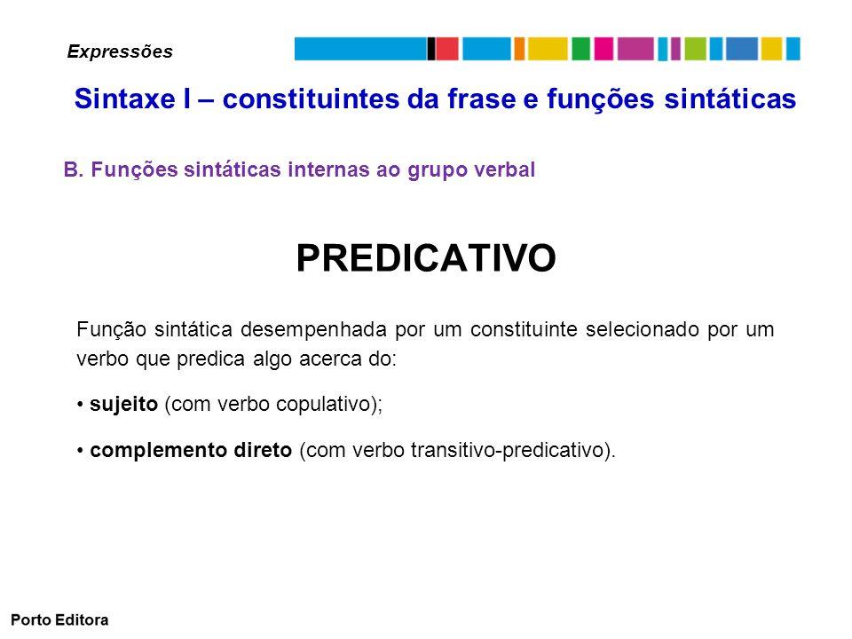 PREDICATIVO Função sintática desempenhada por um constituinte selecionado por um verbo que predica algo acerca do: sujeito (com verbo copulativo); complemento direto (com verbo transitivo-predicativo).