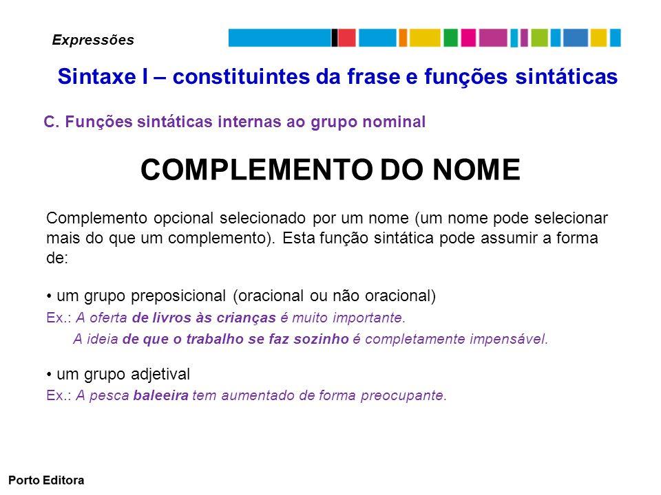 C. Funções sintáticas internas ao grupo nominal COMPLEMENTO DO NOME Complemento opcional selecionado por um nome (um nome pode selecionar mais do que