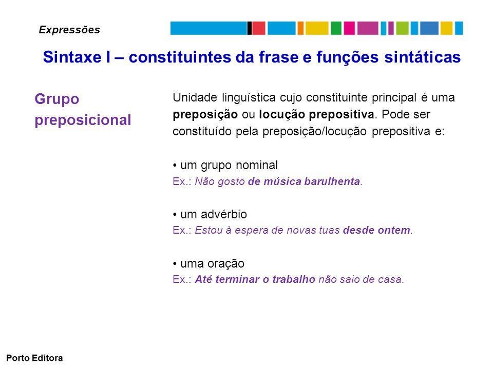 Grupo preposicional Unidade linguística cujo constituinte principal é uma preposição ou locução prepositiva.