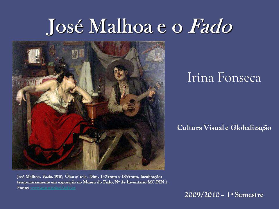 José Malhoa e o Fado Irina Fonseca Cultura Visual e Globalização 2009/2010 – 1º Semestre José Malhoa, Fado, 1910, Óleo s/ tela, Dim. 1525mm x 1855mm,
