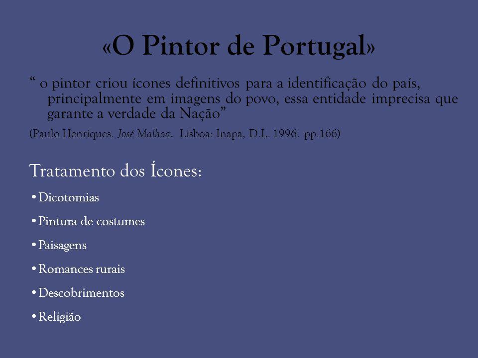 «O Pintor de Portugal» o pintor criou ícones definitivos para a identificação do país, principalmente em imagens do povo, essa entidade imprecisa que
