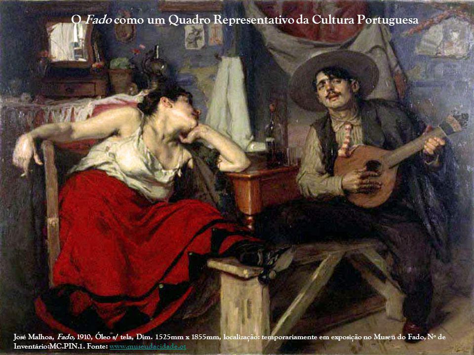 O Fado como um Quadro Representativo da Cultura Portuguesa José Malhoa, Fado, 1910, Óleo s/ tela, Dim. 1525mm x 1855mm, localização: temporariamente e